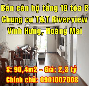 Bán căn hộ tầng 19 tòa B chung cư T&T Riverview 440 Vĩnh Hưng, Hoàng Mai